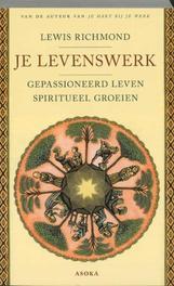 Je levenswerk Gepassioneerd leven, spiritueel groeien, L. Richmond, Hardcover