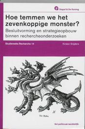 Hoe temmen we het zevenkoppige monster? besluitvorming en strategieopbouw binnen rechercheonderzoeken, Kirsten Snijders, Paperback