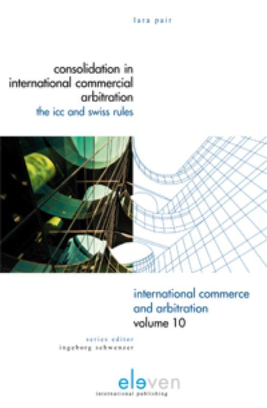 Consolidation in International Commercial Arbitration iCC and Swiss Rules, Lara Pair, Hardcover