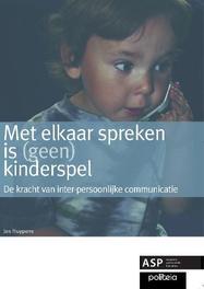 Met elkaar spreken is (geen) kinderspel De kracht van interpersoonlijke communicatie, Jos Huypens, Paperback