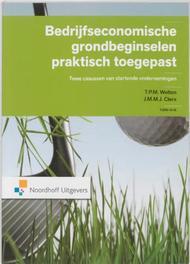 Bedrijfseconomische grondbeginselen praktisch toegepast twee casussen van startende ondernemingen, T.P.M. Welten, Paperback