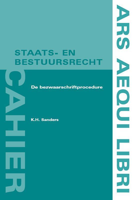 De bezwaarschriftprocedure Ars Aequi cahiers  Staats- en bestuursrecht, K.H. Sanders, Paperback