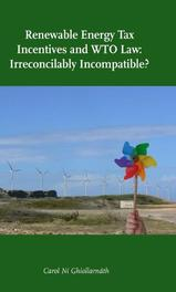 Renewable energy tax incentives and WTO Law: irreconcilably incompatible? an examination of the WTO-consistency of direct corporate tax incentives for the development of renewable energy, Ni Ghiollarnath, C., Paperback