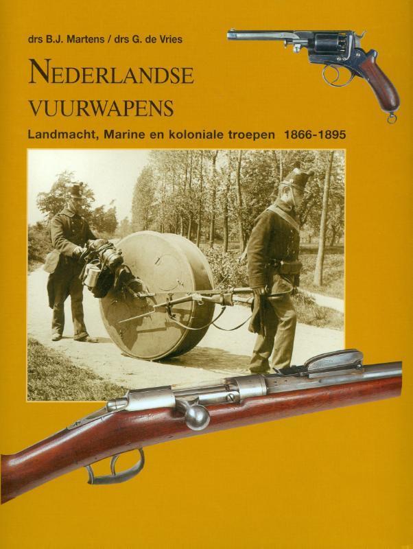 Nederlandse vuurwapens: 1866-1895 landmacht, marine en koloniale troepen, B.J. Martens, Hardcover