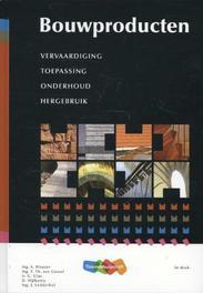 Bouwproducten vervaardiging toepassing onderhoud hergebruik, Hijlkema, D., Hardcover