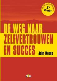 De weg naar zelfvertrouwen en succes Moens, John, Paperback