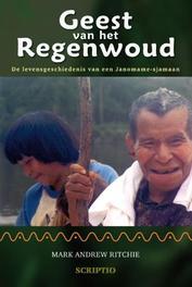 Geest van het regenwoud de levensgeschiedenis van een Janomame-sjamaan, Ritchie, Mark Andrew, Paperback