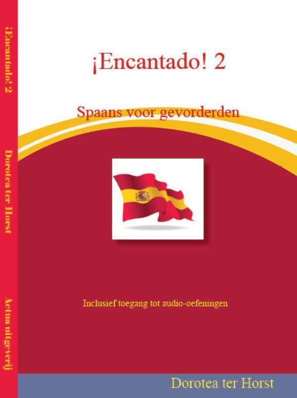 ¡Encantado! Spaans voor gevorderden: 2 D. ter Horst, Hardcover