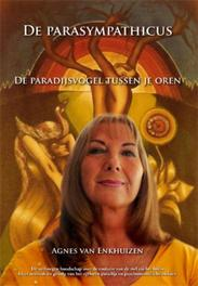 De parasympathicus de paradijsvogel tussen je oren, Enkhuizen, Agnes van, Paperback