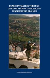 Democratization through UN peacekeeping operations? Peacekeeping regimes peacekeeping regimes, Andres B. Munoz Mosquera, Paperback