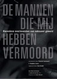De mannen die mij hebben vermoord Rwandese overlevenden van seksueel geweld, Anne-Marie de Brouwer, Paperback