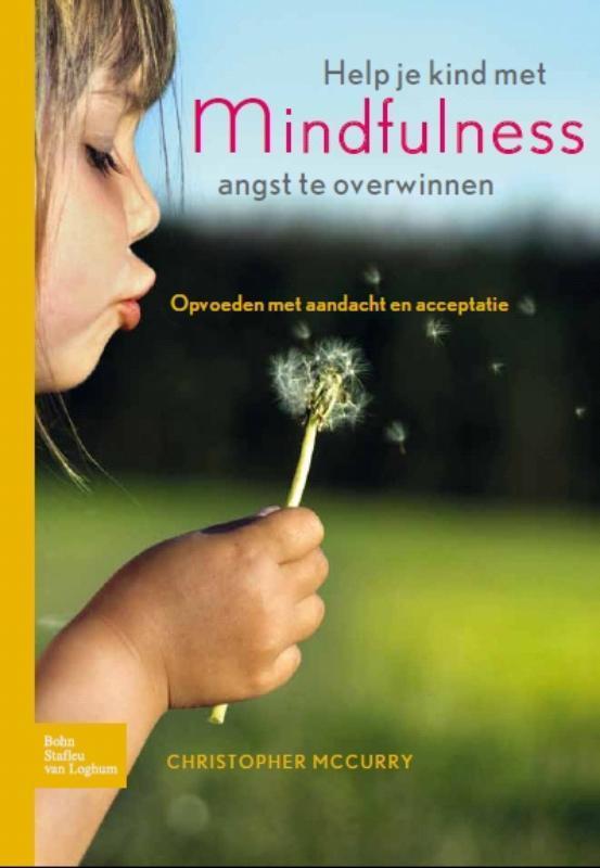 Help je kind met mindfulness angst te overwinnen opvoeden met aandacht en acceptatie, MacCurry, Christopher, Paperback