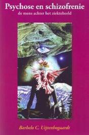 Psychose en schizofrenie de mens achter het ziektebeeld, Uijtenbogaardt, Barbelo Chr., Paperback