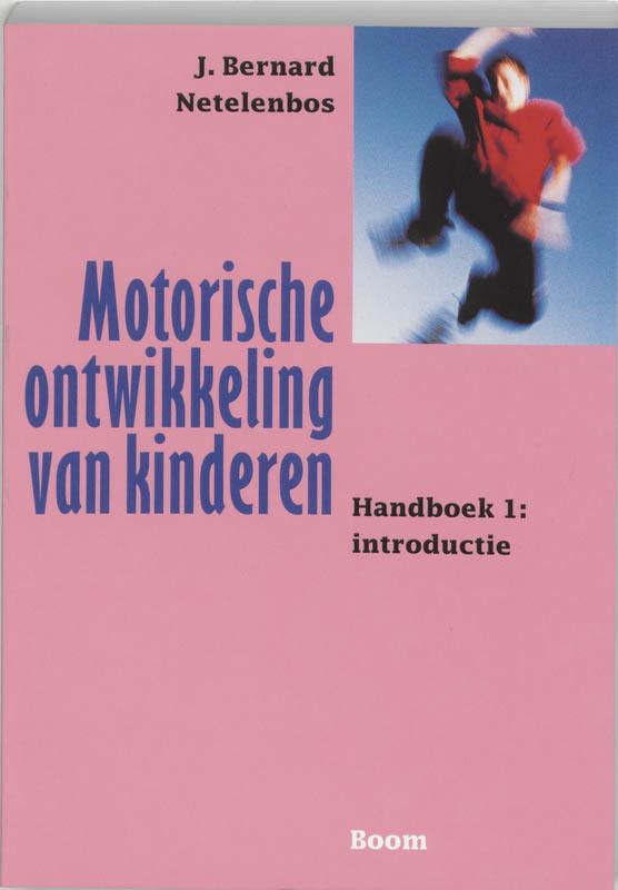 Motorische ontwikkeling van kinderen: Handboek 1: introductie Netelenbos, J.B., Paperback