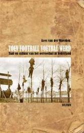 Toen football voetbal werd taal en cultuur van het oervoetbal in Nederland, Waerden, Kees van der, Hardcover