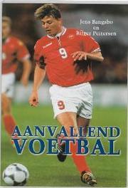 Aanvallend voetbal praktijkgerichte theorie en oefeningen, Bangsbo, J., Paperback