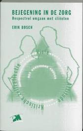Bejegening in de zorg respectvol omgaan met clienten, Bosch, E., Paperback