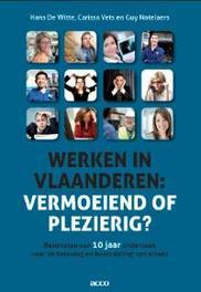 werken in Vlaanderen: vermoeiend of plezierig vermoeiend of plezierig? : resultaten van 10 jaar onderzoek naar de beleving en beoordeling van arbeid, Vets, Carissa, onb.uitv.