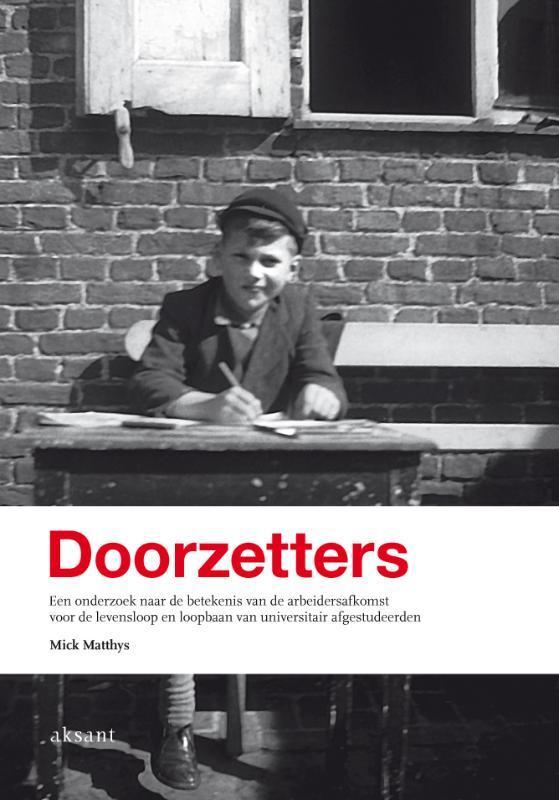 Doorzetters een onderzoek naar de betekenis van de arbeidersafkomst voor de levensloop en loopbaan van universitair afgestudeerden, Mick Matthys, Paperback