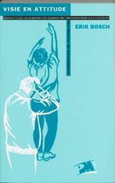 Visie en attitude respectvolle bejegening van mensen met een verstandelijke handicap een praktijk- en discussieboek, Bosch, E., Paperback