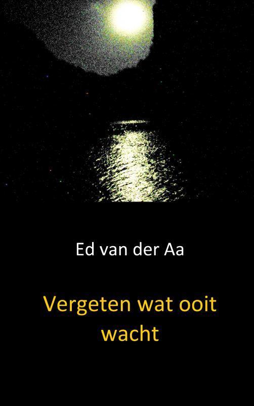 Vergeten wat ooit wacht Aa, Ed van der, Paperback