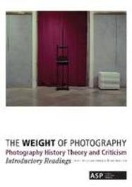 The Weight of Photography Photography History Theory and Criticism. Introductory Readings, Paperback