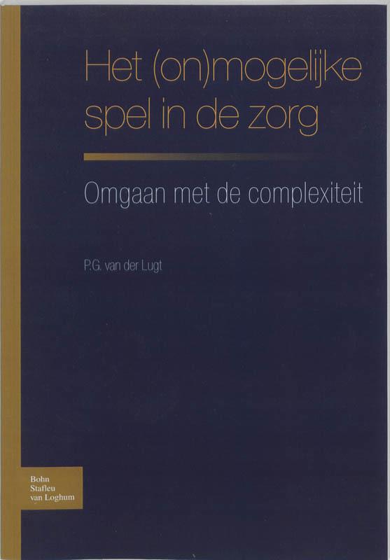 Het (on)mogelijke spel in de zorg omgaan met de complexiteit, Lugt, P.G. van der, Paperback