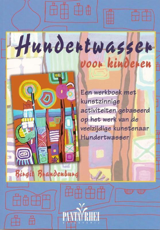 Hundertwasser voor kinderen een werkboek met kunstzinnige activiteiten gebaseerd op het werk van de veelzijdige kunstenaar Hundertwasser, B. Brandenburg, onb.uitv.