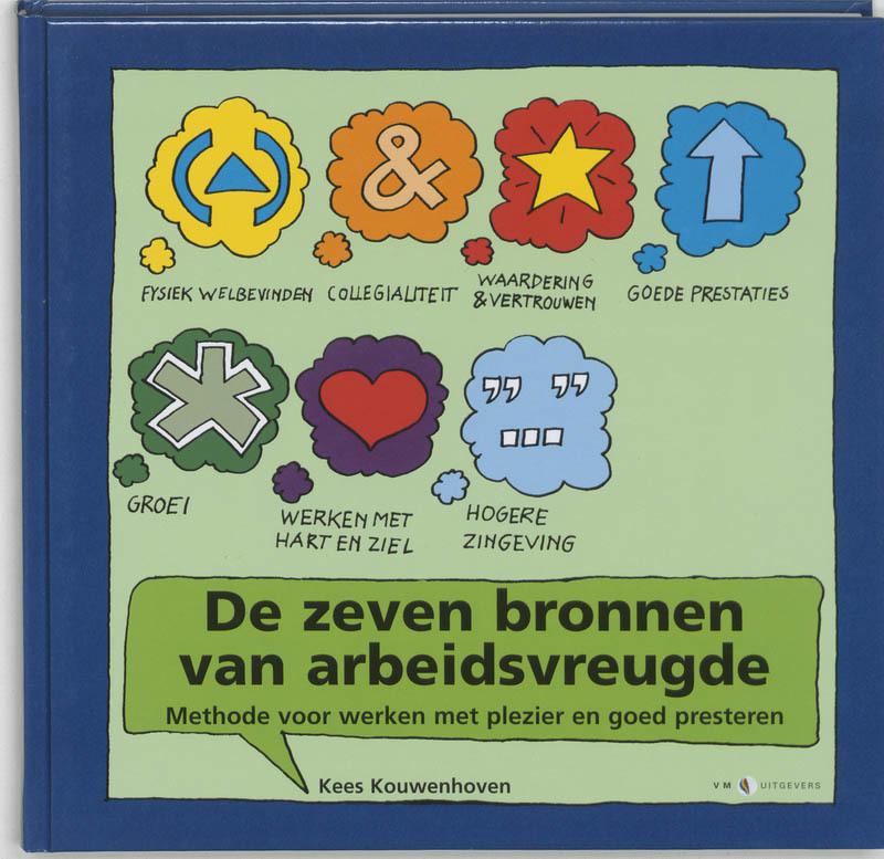 De zeven bronnen van arbeidsvreugde methode voor werken met plezier werken en goed presteren, K. Kouwenhoven, Hardcover