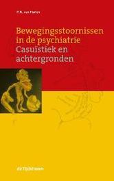 Bewegingsstoornissen in de psychiatrie casuïstiek en achtergronden, P.N. van Harten, Paperback