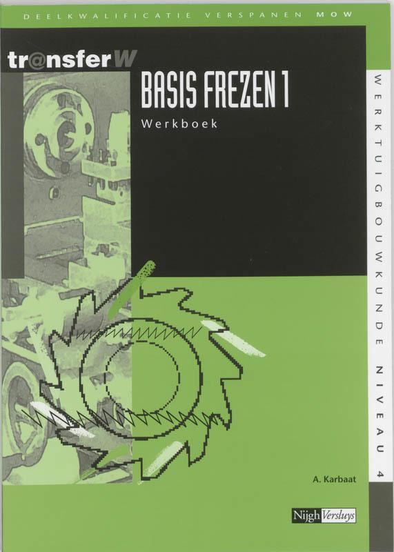 Basis frezen: 1: Werkboek TransferW, A. Karbaat, Paperback