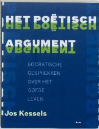 Het poetisch argument socratische gesprekken over het goede leven, Kessels, Jos, Paperback