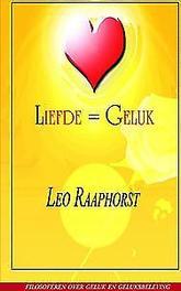 Liefde * Geluk Leo Raaphorst, Paperback