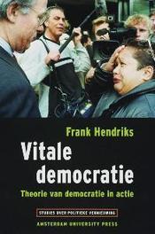 Vitale democratie theorie van democratie in actie, Frank Hendriks, Paperback