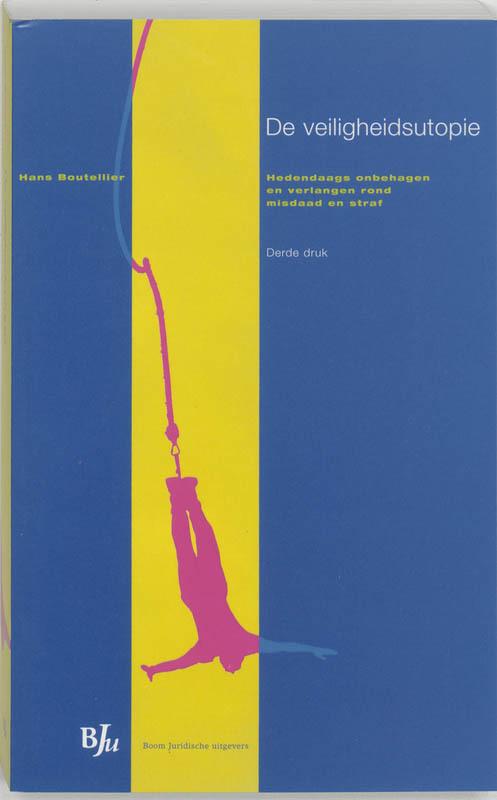 De veiligheidsutopie hedendaags onbehagen en verlangen rond misdaad en straf, H. Boutellier, Paperback