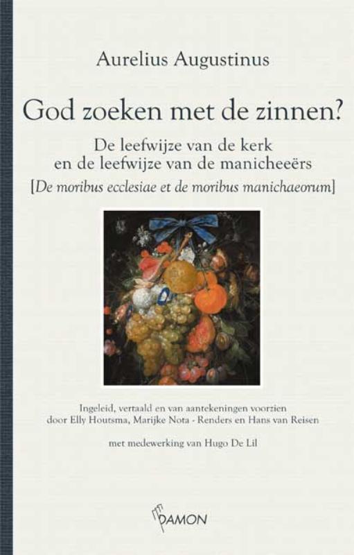 God zoeken met de zinnen? de leefwijze van de kerk en de leefwijze van de manicheeers, Augustinus, Aurelius, Hardcover