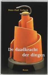 De daadkracht der dingen over techniek, filosofie en vormgeving, Peter-Paul Verbeek, Paperback
