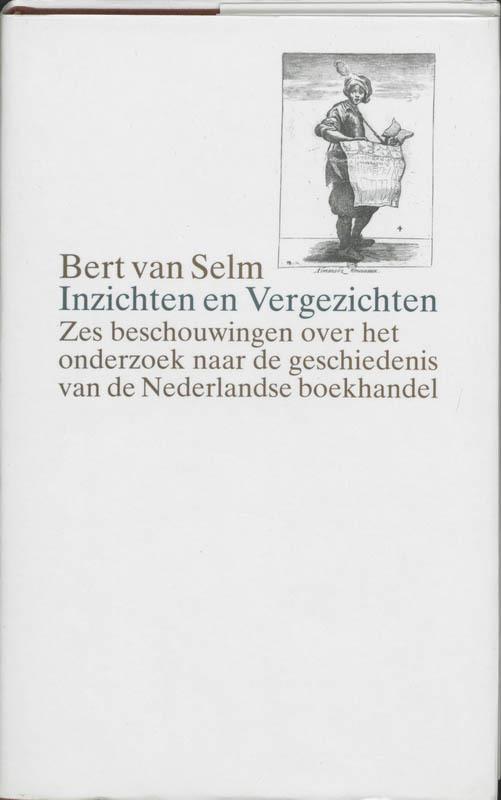 Inzichten en vergezichten zes beschouwingen over het onderzoek naar de geschiedenis van de Nederlandse boekhandel, Selm, B. van, Hardcover