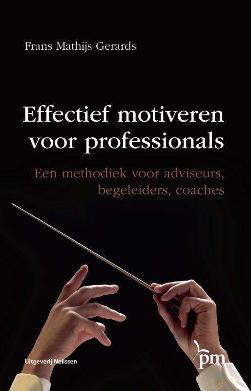 Effectief motiveren voor professionals een methodiek voor adviseurs, begeleiders, coaches, Frans Mathijs Gerards, Paperback