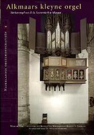 Alkmaars kleyne orgel Nederlandse orgelmonografieen, Hardcover