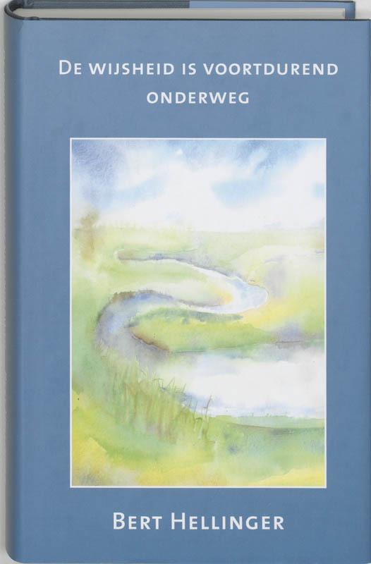 De wijsheid is voortdurend onderweg een rijke oogst aan teksten, Hellinger, Bert, Hardcover