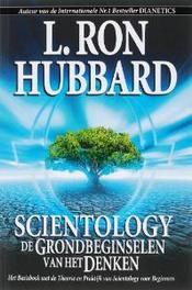 Scientology de Grondbeginselen van het Denken het Basisboek met de Theorie en Praktijk van Scientology voor Beginners, L. Ron Hubbard, Paperback
