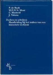 Zoeken en schrijven handleiding bij het maken van een historisch werkstuk, Buck, P. de, Hardcover