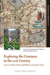 Exploring the Caucasus in the 21st Century Essays on Culture, History and Politics in a Dynamic Context, Paperback