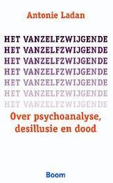 Het vanzelfzwijgende over psychoanalyse, desillusie en dood, Antonie Ladan, Paperback