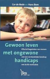 Gewoon leven met ongewone handicaps effectief begeleiden van mensen met een verstandelijke handicap met de B2-methodiek, De Bode, Cor, Paperback