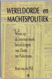 Wereldorde en machtspolitiek visies op de internationale betrekkingen van Dante tot Fukuyama, Pijl, K. van der, Paperback