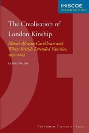 The Creolisation of London Kinship mixed African-Caribbean and White British Extended Families, 1950-2003, E. Bauer, Paperback