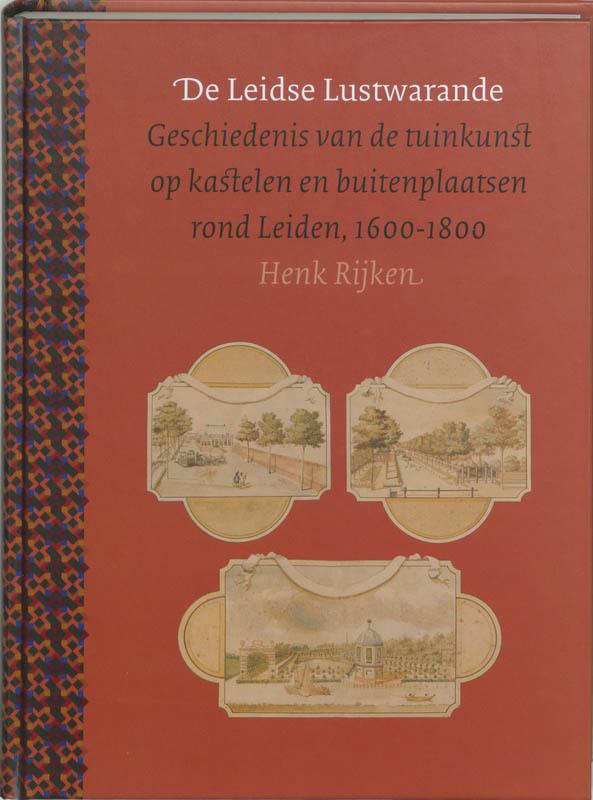 De Leidse Lustwarande geschiedenis van de tuinkunst op kastelen en buitenplaatsen rond Leiden, 1600-1800, Rijken, H., Hardcover
