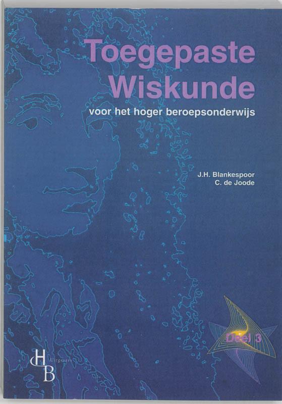Toegepaste Wiskunde voor het hoger beroepsonderwijs: 3: Leerlingenboek J.H. Blankespoor, Paperback
